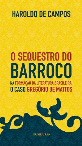 O sequestro do barroco na formação da literatura brasileira: o caso Gregório de Mattos, livro de Haroldo de Campos