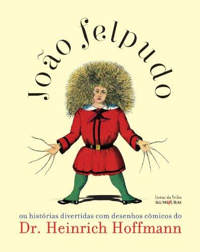 João Felpudo, ou histórias divertidas com desenhos cômicos do Dr. Heinrich Hoffmann, livro de Heinrich Hoffmann