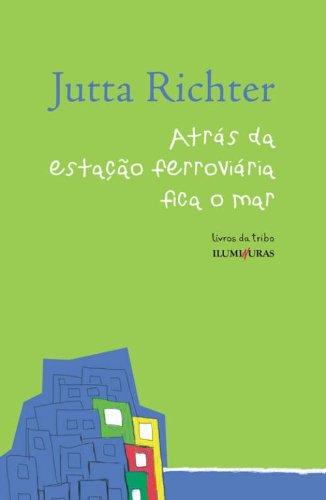 Atrás da estação ferroviária fica o mar, livro de Jutta Richter