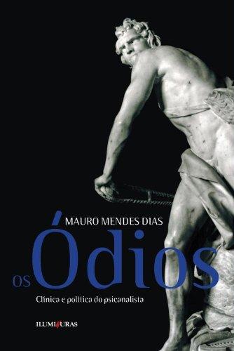 Os ódios - Clínica e política do psicanalista, livro de Mauro Mendes Dias