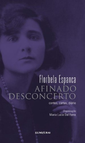 Afinado desconcerto - Contos, cartas, diário, livro de Florbela Espanca
