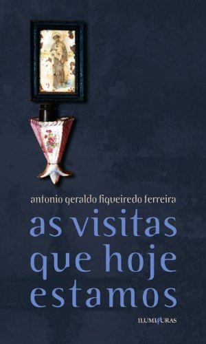 As visitas que hoje estamos, livro de Antonio Geraldo Figueiredo Ferreira