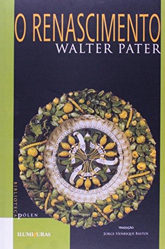 O RENASCIMENTO - estudos sobre arte e poesia, livro de Walter Pater