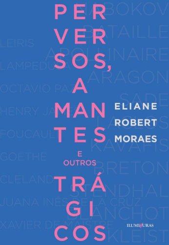 Perversos, amantes e outros trágicos, livro de Eliane Robert Moraes