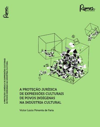 PROTEÇÃO JURÍDICA DE EXPRESSÕES CULTURAIS DE POVOS INDIGENAS NA INDÚSTRIAL CULTURAL , livro de Victor Lúcio P. de Faria