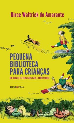 Pequena Biblioteca Para Crianças - Um guia de leitura para pais e professores, livro de Dirce Waltrick do Amarante