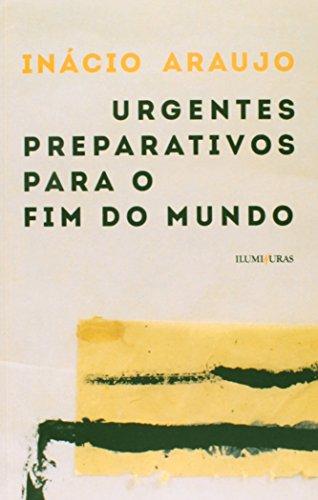 Urgentes preparativos para o fim do mundo, livro de INÁCIO ARAUJO