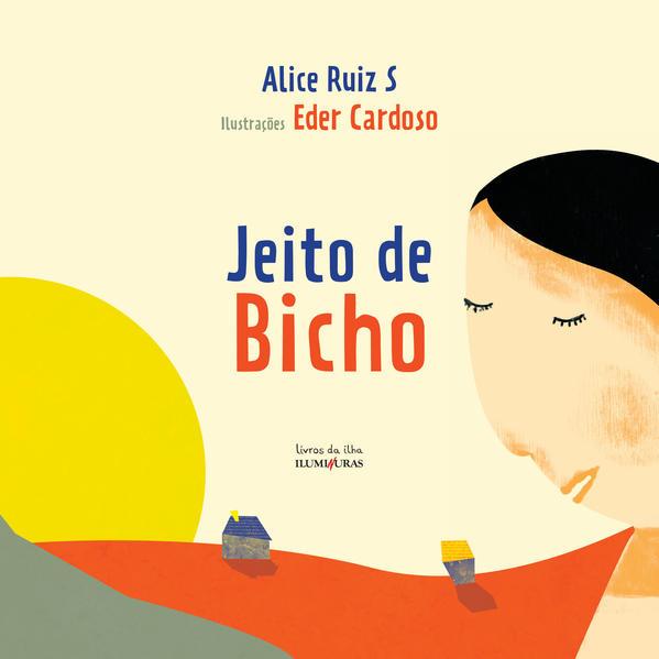 Jeito de Bicho, livro de Alice Ruiz S, Eder Cardoso