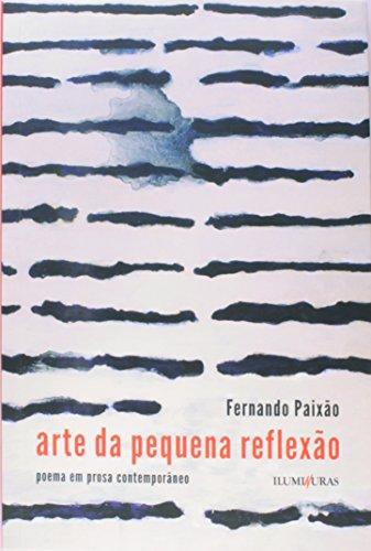 Arte da pequena reflexão - poema em prosa contemporâneo, livro de Fernando Paixão