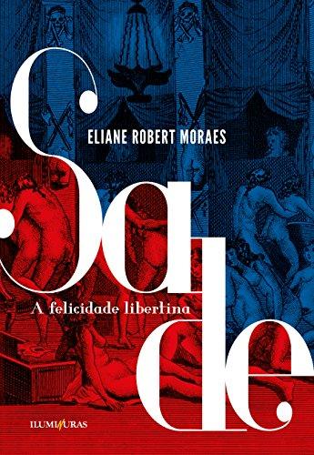 SADE, A FELICIDADE LIBERTINA, livro de Eliane Robert Moraes