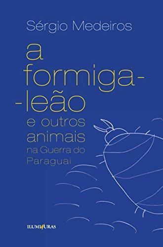 A formiga-leão e outros animais na Guerra do Paraguai, livro de Sérgio Medeiros