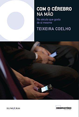 Com o cérebro na mão - No século que gosta de si mesmo, livro de Teixeira Coelho