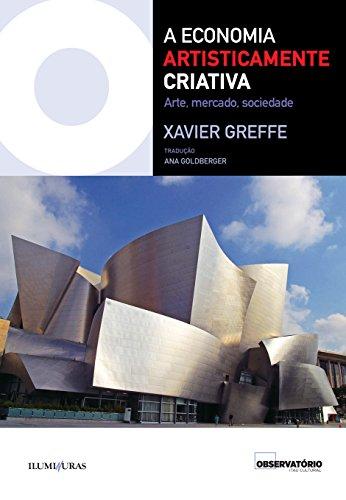 A Economia Artisticamente Criativa - Arte, mercado, sociedade, livro de Xavier Greffe