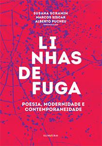 Linhas de fuga - poesia, modernidade e contemporaneidade, livro de Susana Scramim, Marcos Siscar, Alberto Pucheu (Orgs.)