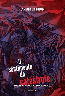 O sentimento da catástrofe - Entre o real e o imaginário, livro de Annie Le Brun