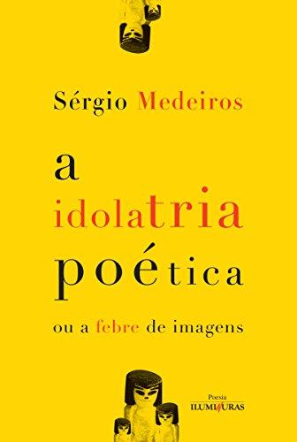 A Idolatria Poética ou a Febre de Imagens, livro de Sérgio Medeiros