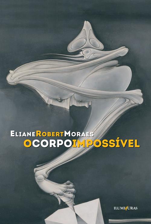 O corpo impossível, livro de Eliane Robert Moraes