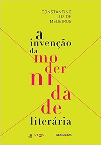 A invenção da modernidade literária, livro de Constantino Luz de Medeiros