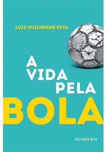 A vida pela bola, livro de Luiz Guilherme Piva