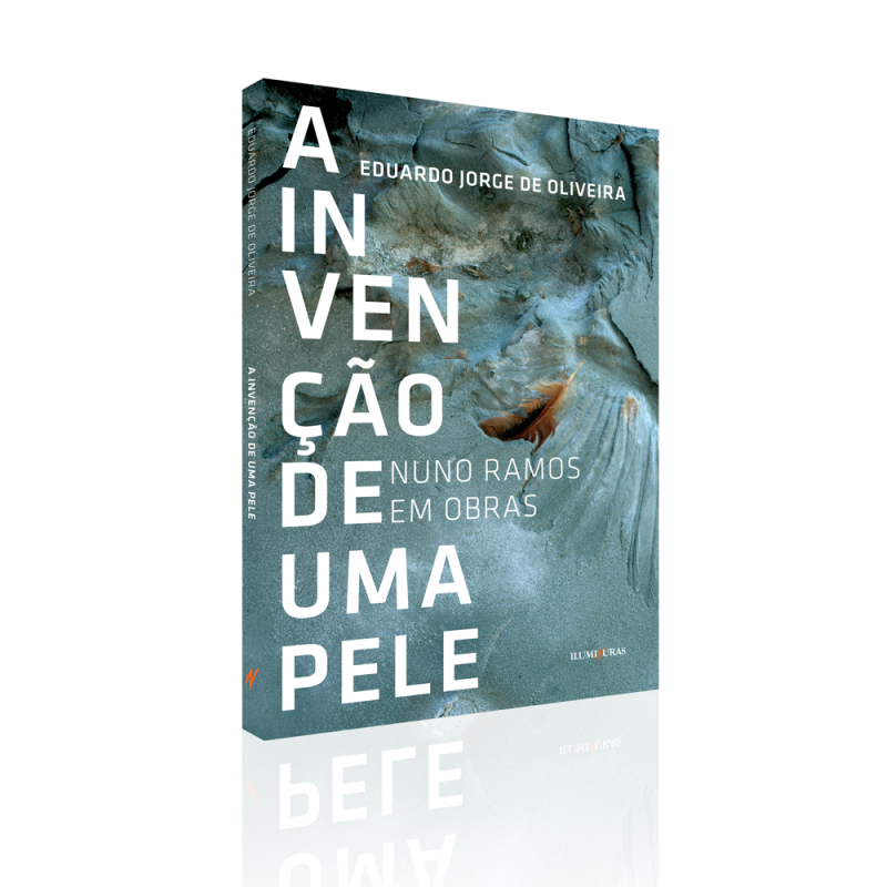 A invenção de uma pele - Nuno Ramos em obras, livro de Eduardo Jorge de Oliveira