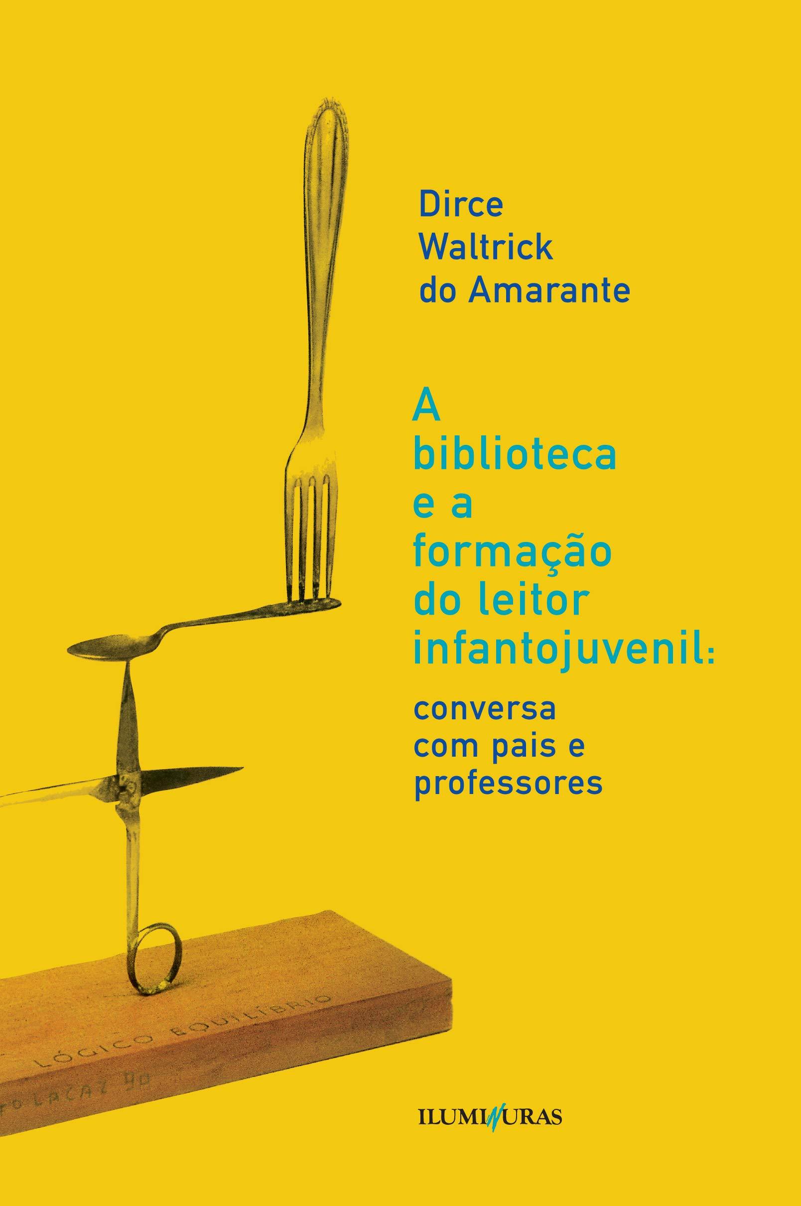 A biblioteca e a formação do leitor infantojuvenil, livro de Dirce Waltrick do Amarante