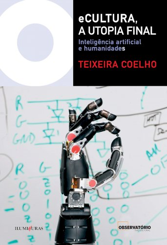 eCultura, a utopia final - Inteligência artificial e humanidades, livro de Teixeira Coelho