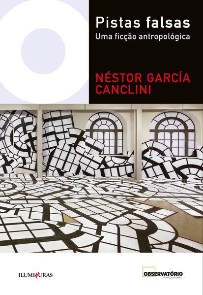 Pistas falsas. Uma ficção antropológica, livro de Néstor García Canclini