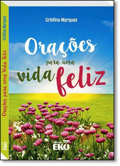 Orações Para uma Vida Feliz, livro de Cristina Marques