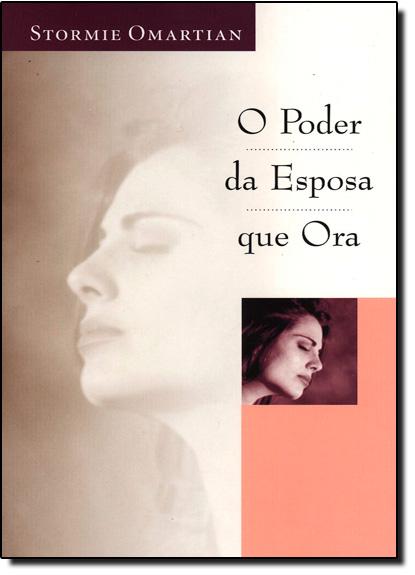 Poder da Esposa Que Ora, O, livro de Stormie Omartian