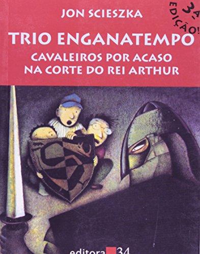 Trio Enganatempo - Cavaleiros Por Acaso na Corte do Rei Arthur, livro de Jon Scieszka
