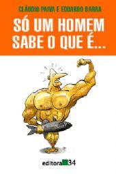 Só Um(A) Homem (Mulher) Sabe o que É..., livro de Cláudio Paiva, Eduardo Barra e Regina Valadares