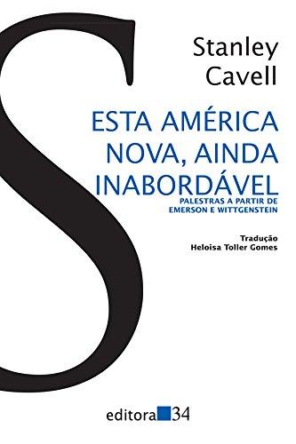 Esta América Nova, Ainda Inabordável - Palestras a partir de Emerson e Wittgenstein, livro de Stanley Cavell
