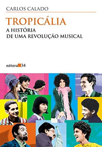 Tropicália: a História de Uma Revolução Musical , livro de Carlos Calado