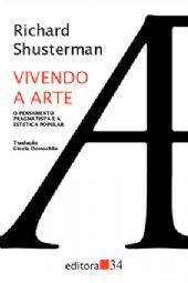 Vivendo a Arte - O pensamento pragmatista e a estética popular, livro de Richard Shusterman