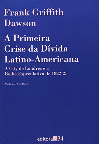 Primeira Crise da Dívida Latino-Americana, a , livro de Frank Griffith Dawson