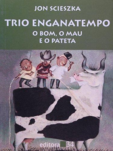 Trio Enganatempo - o Bom, o Mau e o Pateta , livro de Jon Scieszka