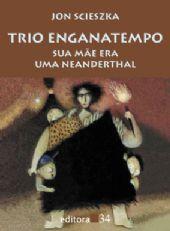 Trio Enganatempo - Sua Mãe Era Uma Neanderthal , livro de Jon Scieszka