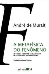 Metafísica do Fenômeno, A - As origens medievais e a elaboração do pensamento fenomenológico, livro de André de Muralt