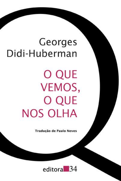 O que vemos, o que nos olha, livro de Georges Didi-Huberman