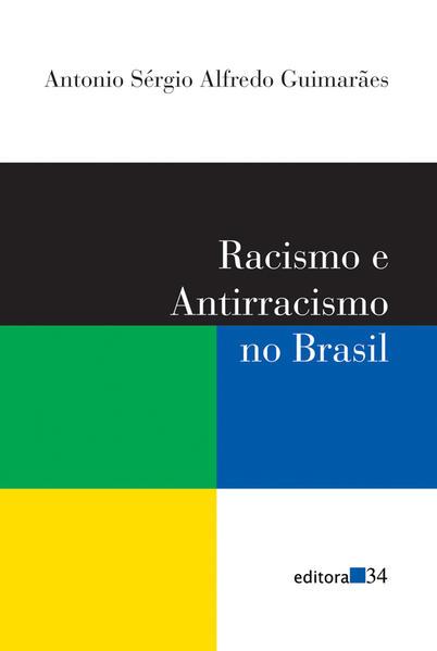 Racismo e Anti-Racismo no Brasil, livro de Antonio Sérgio Alfredo Guimarães