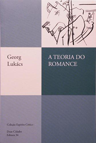 A Teoria do Romance - Um ensaio histórico-filosófico sobre as formas da grande épica, livro de Georg Lukács