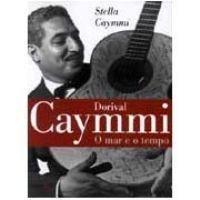 Dorival Caymmi: o Mar e o Tempo, livro de Stella Caymmi