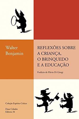 Reflexões Sobre a Criança, o Brinquedo e a Educação , livro de Walter Benjamin