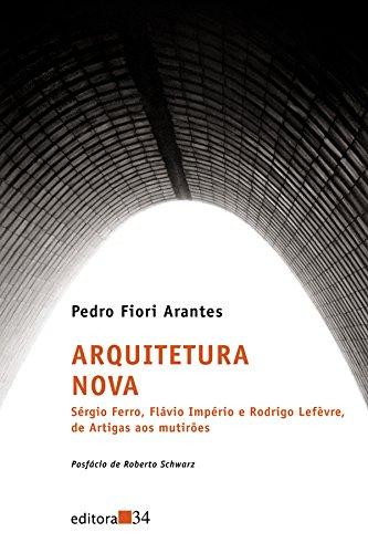 Arquitetura Nova - Sérgio Ferro, Flávio Império e Rodrigo Lefèvre, de Artigas aos mutirões, livro de Pedro Fiori Arantes