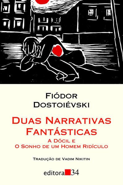 Duas Narrativas Fantásticas - A dócil e O sonho de um homem ridículo, livro de Fiódor Dostoiévski