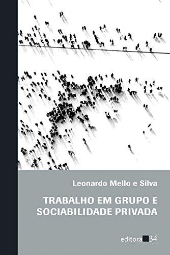 Trabalho em Grupo e Sociabilidade Privada, livro de Leonardo Mello e Silva