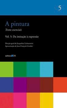 A pintura - Textos essenciais - Vol. 5: Da imitação à expressão, livro de Jacqueline Lichtenstein