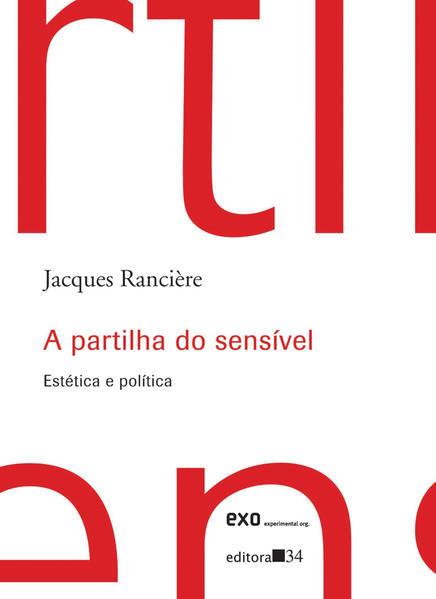 A Partilha do Sensível - Estética e política, livro de Jacques Rancière