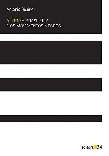 A utopia brasileira e os movimentos negros, livro de Antonio Risério