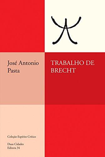 Trabalho de Brecht - Breve introdução ao estudo de uma classicidade contemporânea, livro de José Antonio Pasta